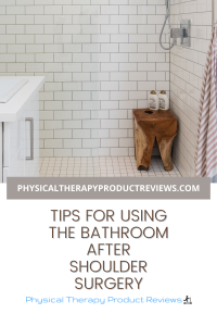 Tips for using the bathroom after shoulder surgery