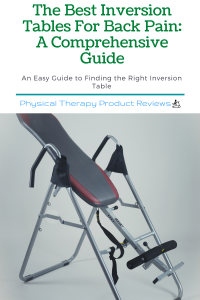 The Best Inversion Tables For Back Pain: A Comprehensive Guide