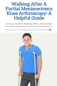 Walking After A Partial Meniscectomy Knee Arthroscopy A Helpful Guide