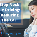 How To Stop Neck Pain While Driving Tips For Reducing Pain In The Car a helpful guide