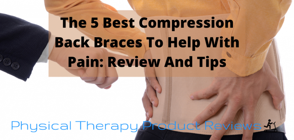 The 5 Best Compression Back Braces To Help With Pain Review And Tips