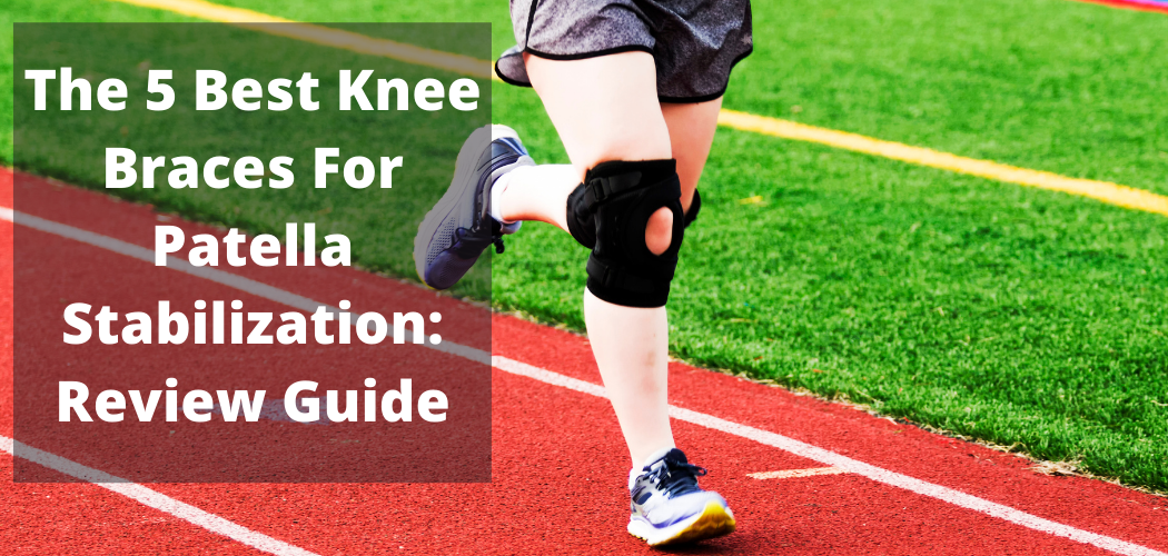 The 5 Best Knee Braces For Patella Stabilization Review Guide